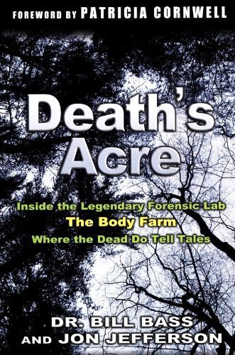 Death's Acre: Inside the Legendary Forensic Lab The Body Farm Where the Dead do Tell Tales (0965902307) by Bill Bass; Jon Jefferson