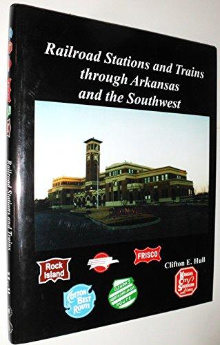 Railroad Stations and Trains through Arkansas and: Clifton E. Hull
