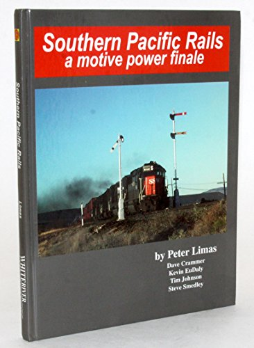 Southern Pacific Rails, A Motive Power Finale: Limas, Peter & others
