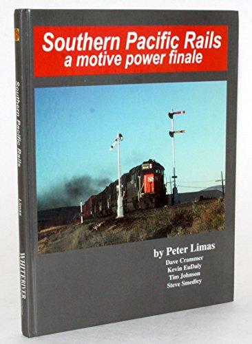 9780965904049: Southern Pacific Rails, A Motive Power Finale