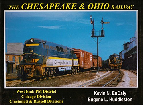 9780965904056: The Chesapeake and Ohio Railway: West End- PM District, Chicago Division, Cincinnati & Russell Divisions