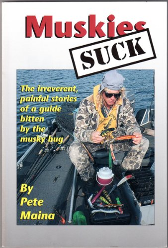 9780965905602: Muskies Suck: The irreverent, painful stories of a guide bitten by the musky bug