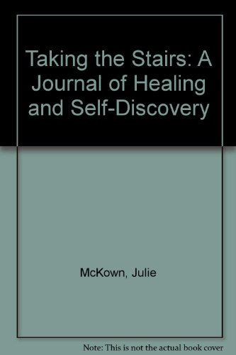 Taking the Stairs: A Journal of Healing and Self-Discovery: Julie McKown