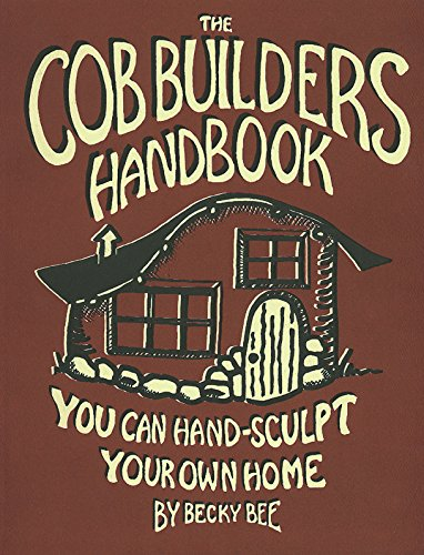 9780965908207: The Cob Builders Handbook: You Can Hand-Sculpt Your Own Home, 3rd Edition