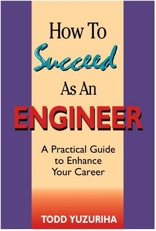 9780965908436: How to Succeed As an Engineer: A Practical Guide to Enhance Your Career
