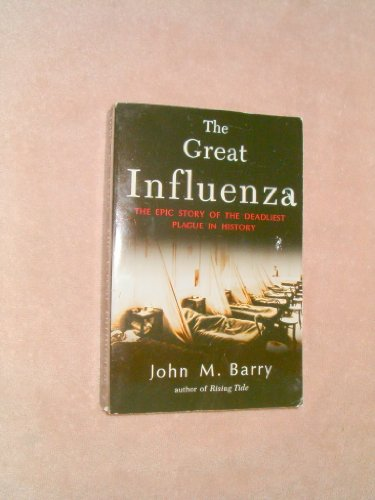 The Great Influenza: The Epic Story of the Deadliest Plague in History: John M. Barry
