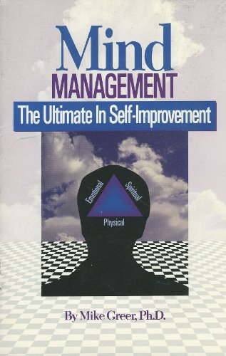 Mind Management: The Ultimate in Self-Improvement: Mike Greer Ph.D.