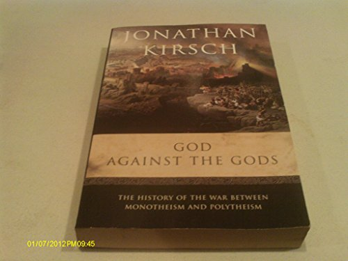 9780965916776: God Against the Gods: The History of the War Between Monotheism and Polytheism Edition: First