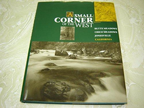 A Small Corner of the West: Butte Meadows, Chico Meadows, Jonesville: Adams, Charmion, et al
