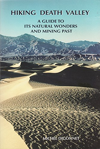 Hiking Death Valley: A Guide to Its Natural Wonders and Mining Past: Michel Digonnet