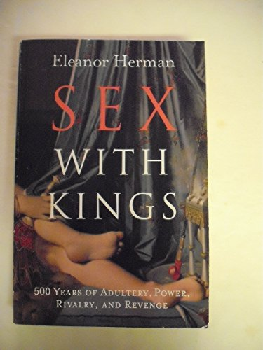 9780965918558: Sex with Kings: 500 Years Of Adultery, Power, Rivalry, And Revenge