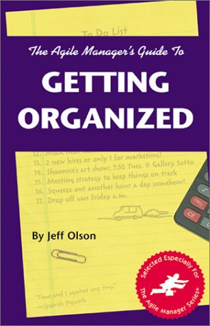 The Agile Manager's Guide to Getting Organized: Olson, Jeff