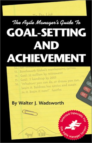 9780965919326: The Agile Manager's Guide to Goal-Setting and Achievement (The Agile Manager Series)