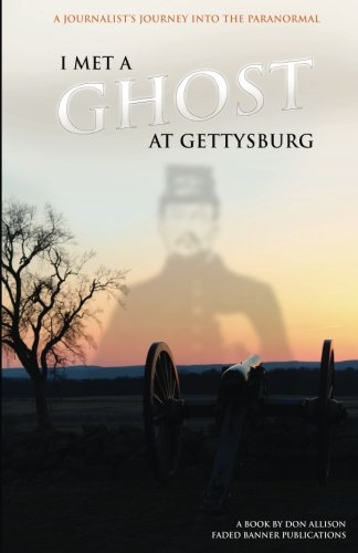 9780965920155: I Met a Ghost at Gettysburg: A Journalist's Journey Into the Paranormal