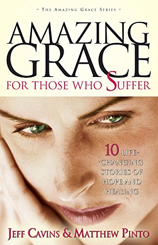 9780965922845: Amazing Grace for Those Who Suffer: 10 Life-Changing Stories of Hope and Healing (Amazing Grace Series)