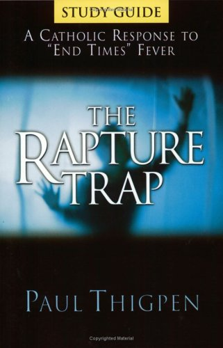 9780965922890: The Rapture Trap: A Catholic Response to End Times Fever Study Guide