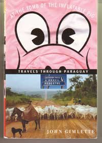 9780965924306: At the Tomb of the Inflatable Pig: Travels Through Paraguay