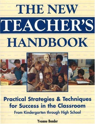 9780965925822: The New Teacher's Handbook: Practical Strategies & Techniques for Success in the Classroom from Kindergarten Through High School