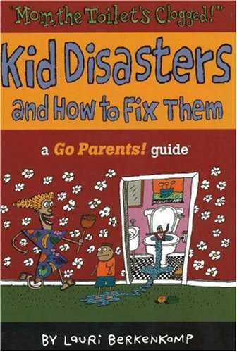 9780965925846: Mom the Toilet's Clogged!: Kid Disasters and How to Fix Them (Go Parents! Guide)