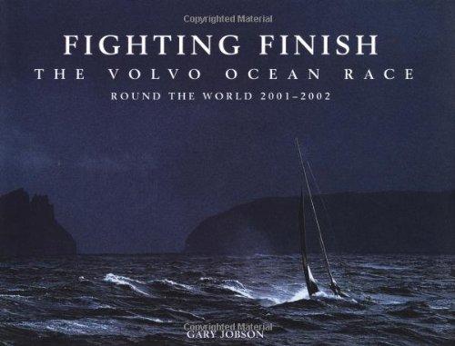 Fighting Finish: The Volvo Ocean Race, Round the World 2001-2002: Jobson, Gary