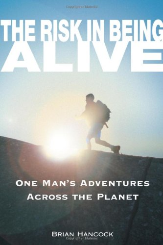 9780965925884: The Risk in Being Alive: One Man's Adventures Across the Planet