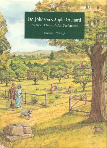Dr. Johnson's Apple Orchard: the Story of America's First Pet Cemetery: Martin, Edward C