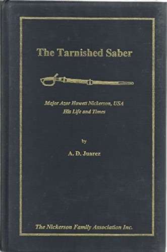 9780965926935: The Tarnished Saber: Major Azor Howett Nickerson, USA: His Life and Times