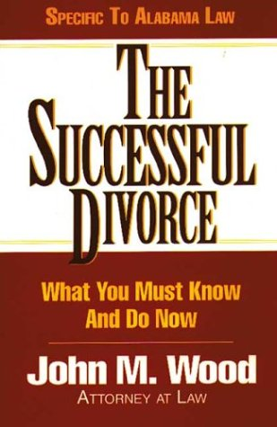 The Successful Divorce : What You Must: Wood, John M.