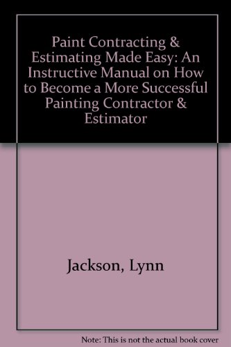 9780965931304: Paint Contracting & Estimating Made Easy: An Instructive Manual on How to Become a More Successful Painting Contractor & Estimator