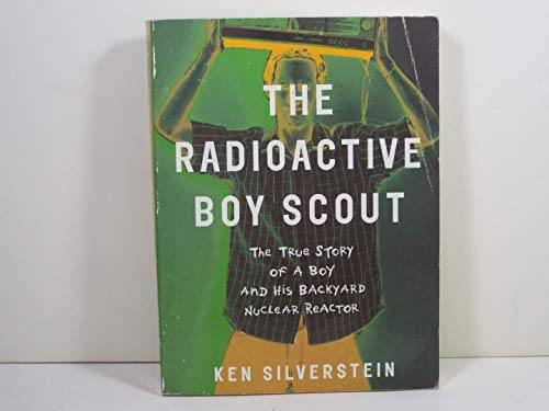 9780965934084: The Radioactive Boy Scout: The True Story of a Boy and His Backyard Nuclear Reactor