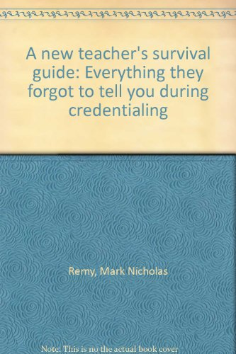 A New Teacher's Survival Guide: Everything They Forgot To Tell You During Credentialing: Mark ...