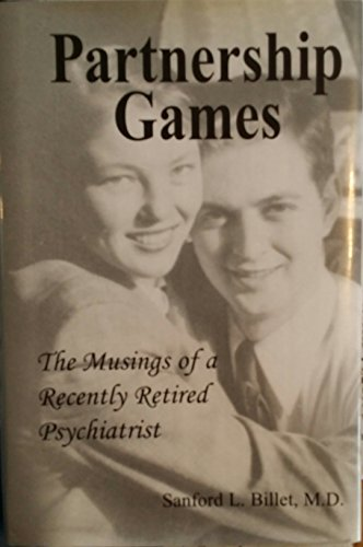 Partnership Games: The Musings of a Recently Retired Psychiatrist: Billet, Sanford L.