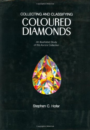 9780965941013: Collecting and Classifying Coloured Diamonds: An Illustrated Study of the Aurora Collection