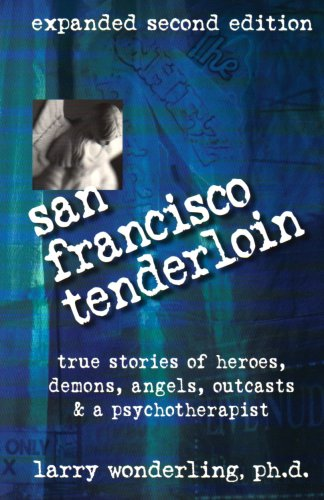 San Francisco Tenderloin: True Stories of Heroes, Demons, Angels, Outcasts and a Psychotherapist: ...