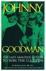 Johnny Goodman - The Last Amateur Golfer to Win the U. S. Open: Curtis, Walter J.