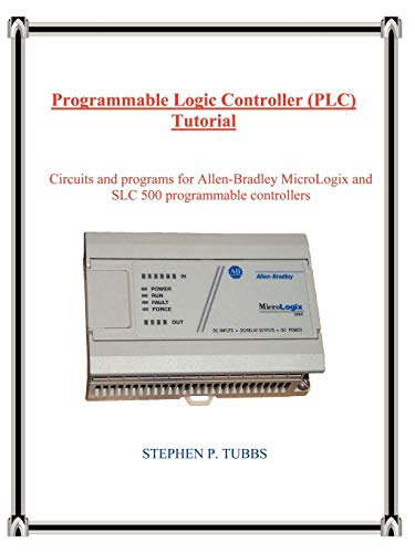 9780965944663: Programmable Logic Controller (PLC) Tutorial: Circuits and Programs for Rockwell Allen-bradley Micrologix and Slc 500 Programmable Controllers