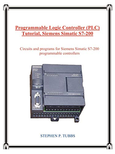9780965944687: Programmable Logic Controller (PLC) Tutorial, Siemens Simatic S7-200: Circuits and Programs for Siemens Simatic S7-200 Programmable Controllers