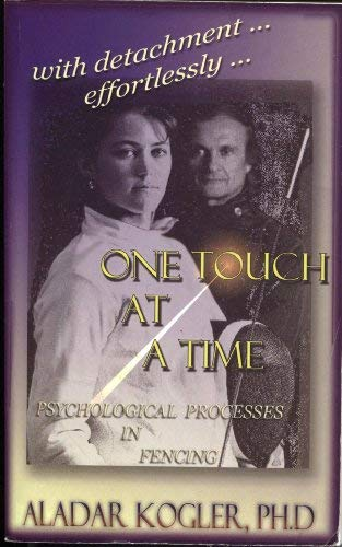 9780965946841: One Touch at a Time: Psychological Processes in Fencing