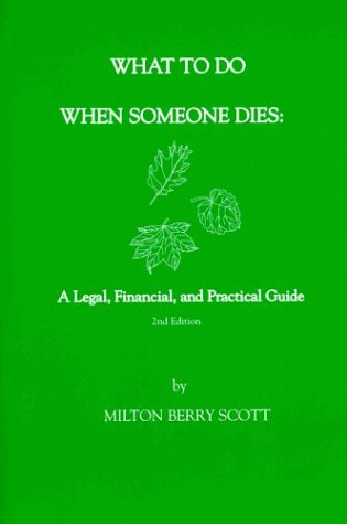 What to Do When Someone Dies: A Legal, Financial, and Practical Guide: Milton Berry Scott