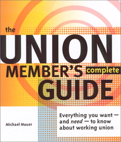 9780965948616: The Union Member's Complete Guide: Everything You Want--And Need--To Know about Working Union