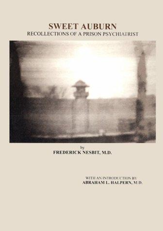 Sweet Auburn: Recollections of a Prison Psychiatrist: Nesbit, Frederick