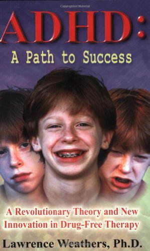 9780965951319: ADHD: A Path to Success: A Revolutionary Theory and New Innovation in Drug-Free Therapy