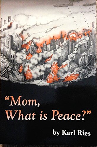Mom, What is Peace?: Karl Ries
