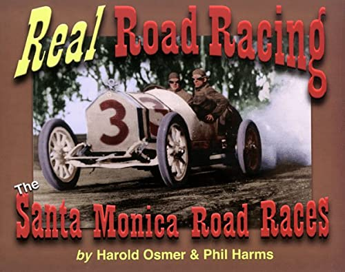 Real Road Racing: The Santa Monica Road Races: Osmer, Harold and Phil Harms