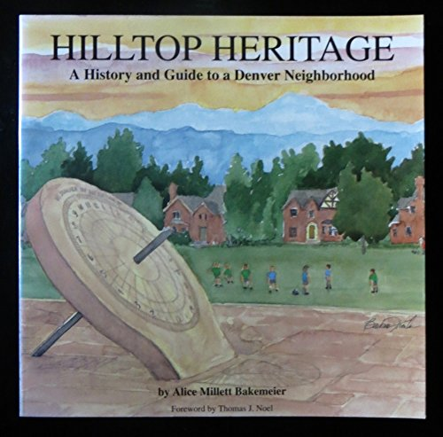 Hilltop Heritage A History and Guide to a Denver Neighborhood: Bakemeier, Alice Millett
