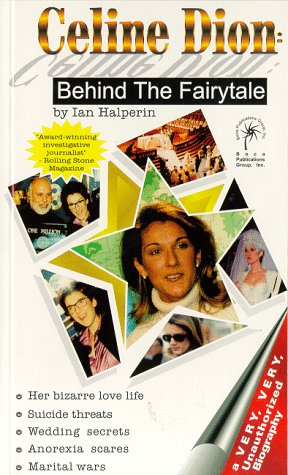 9780965958301: CELINE DION: Behind The Fairytale - A Very, Very, Unauthorized Biography