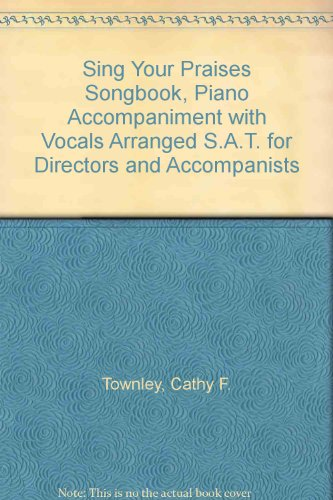 9780965959605: Sing Your Praises Songbook, Piano Accompaniment with Vocals Arranged S.A.T. for Directors and Accompanists