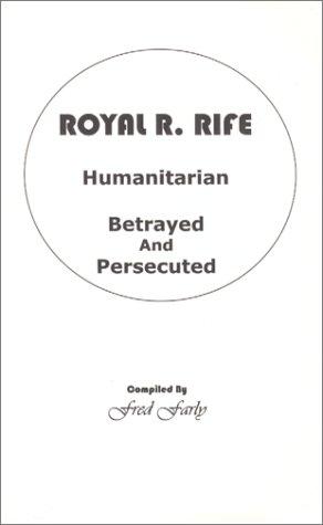 9780965961318: Royal Raymond Rife, Humanitarian, Betrayed & Persecuted