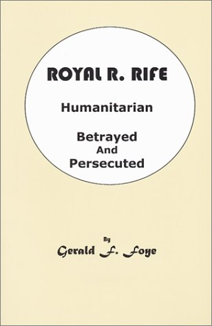 9780965961332: Royal R. Rife Humanitarian: Betrayed And Persecuted