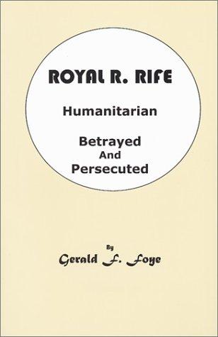 9780965961332: Royal R. Rife: Humanitarian, Betrayed and Persecuted